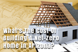 What is the cost of building a net zero home in arizona for Costs associated with building a house
