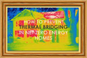 Thermal Bridging in Net-Zero Energy Homes