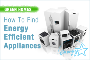 energy efficient appliances for green homes