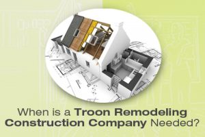Troon remodeling construction company