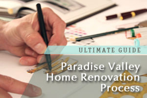 Paradise Valley Home Renovation Process