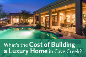 Cost of building a luxury home in Cave Creek