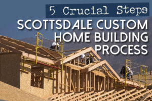 Scottsdale Custom Home Building Process