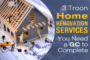 3 Troon Home Renovation Services You Need a GC to Complete