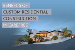 custom residential construction in Carefree