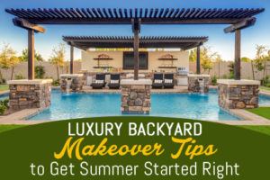luxury backyard makeover tips