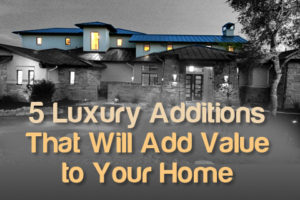 luxury-additions-add-value-to-your-home