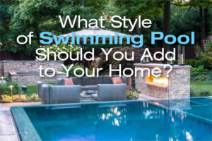 What-Style-of-Swimming-Pool-Should-You-Add-to-Your-Home