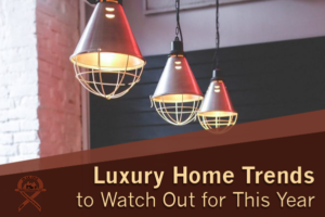 Luxury Home Trends to Watch Out for This Year