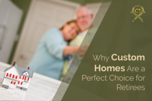 Why Custom Homes Are a Perfect Choice for Retirees