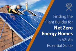 Finding the best Scottsdale net-zero home builder for net zero energy homes